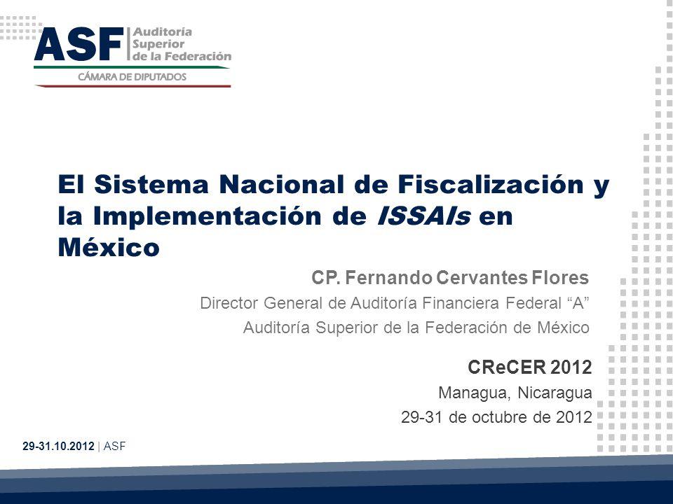 El Sistema Nacional de Fiscalización y la Implementación de ISSAIs en México 29-31.10.2012 | ASF CP. Fernando Cervantes Flores Director General de Aud