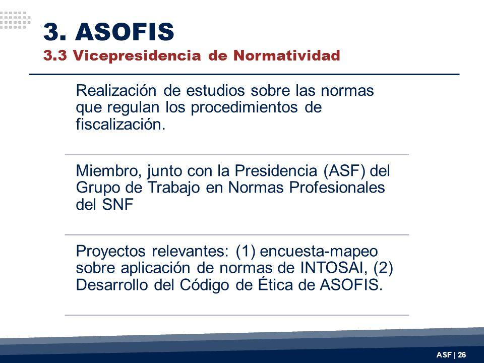ASF | 26 3. ASOFIS 3.3 Vicepresidencia de Normatividad Realización de estudios sobre las normas que regulan los procedimientos de fiscalización. Miemb