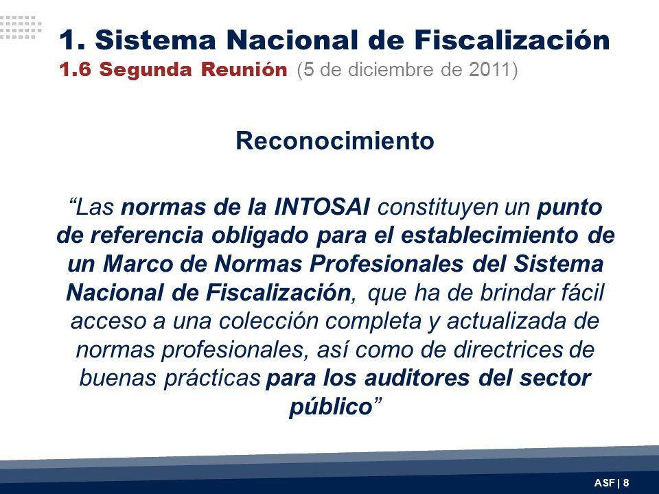 ASF | 8 Reconocimiento Las normas de la INTOSAI constituyen un punto de referencia obligado para el establecimiento de un Marco de Normas Profesionale