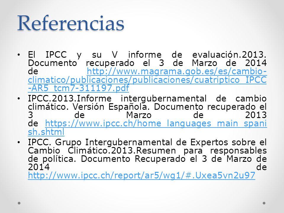 Referencias El IPCC y su V informe de evaluación.2013. Documento recuperado el 3 de Marzo de 2014 de http://www.magrama.gob.es/es/cambio- climatico/pu