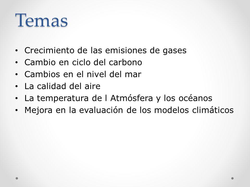 Temas Crecimiento de las emisiones de gases Cambio en ciclo del carbono Cambios en el nivel del mar La calidad del aire La temperatura de l Atmósfera