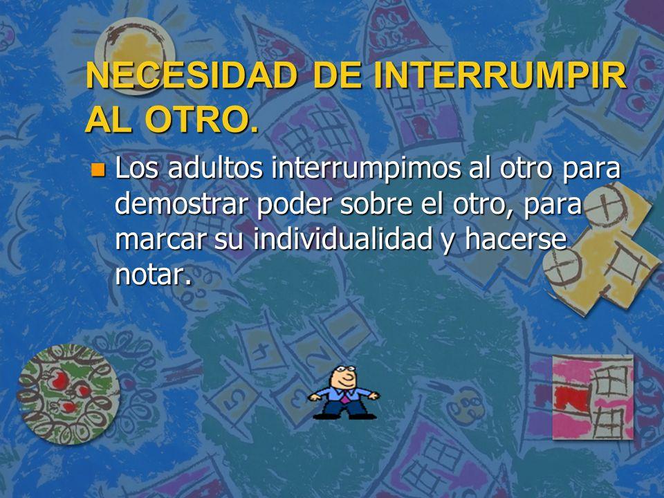 NECESIDAD DE INTERRUMPIR AL OTRO.