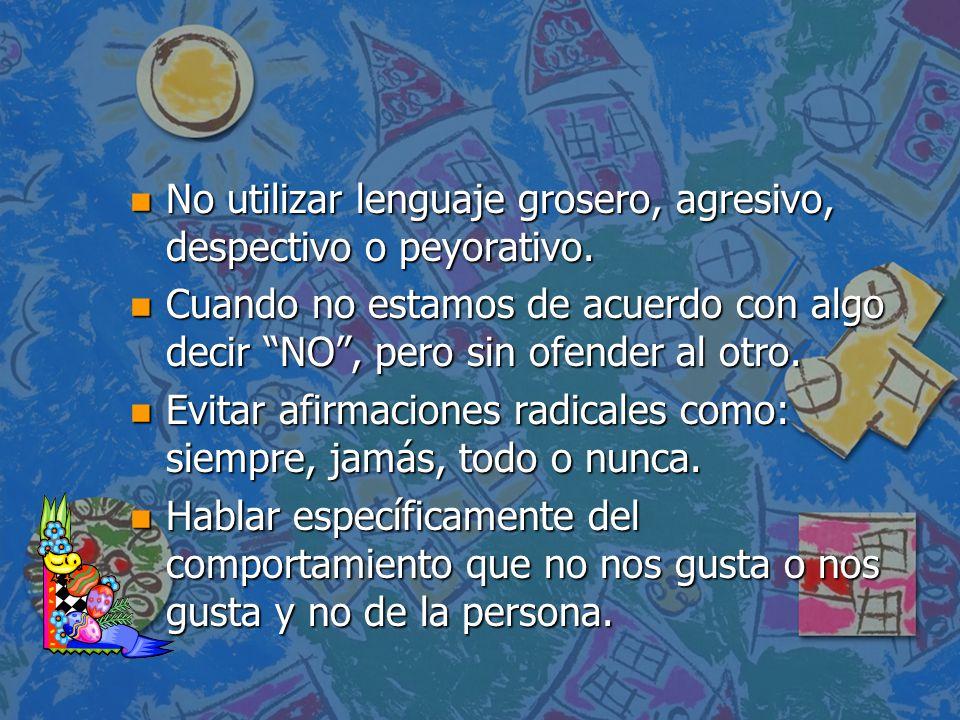 n No utilizar lenguaje grosero, agresivo, despectivo o peyorativo.