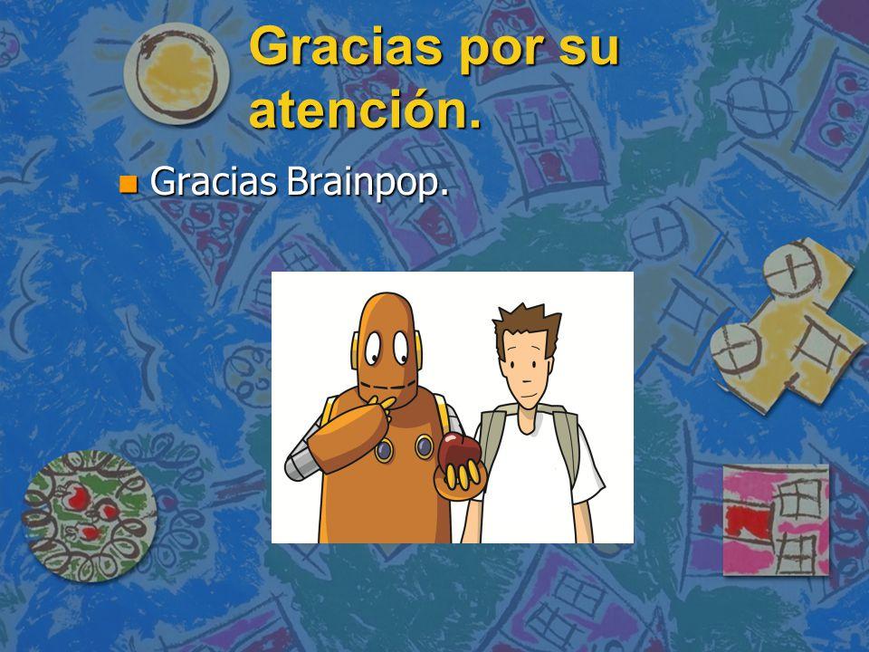 Gracias por su atención. n Gracias Brainpop.