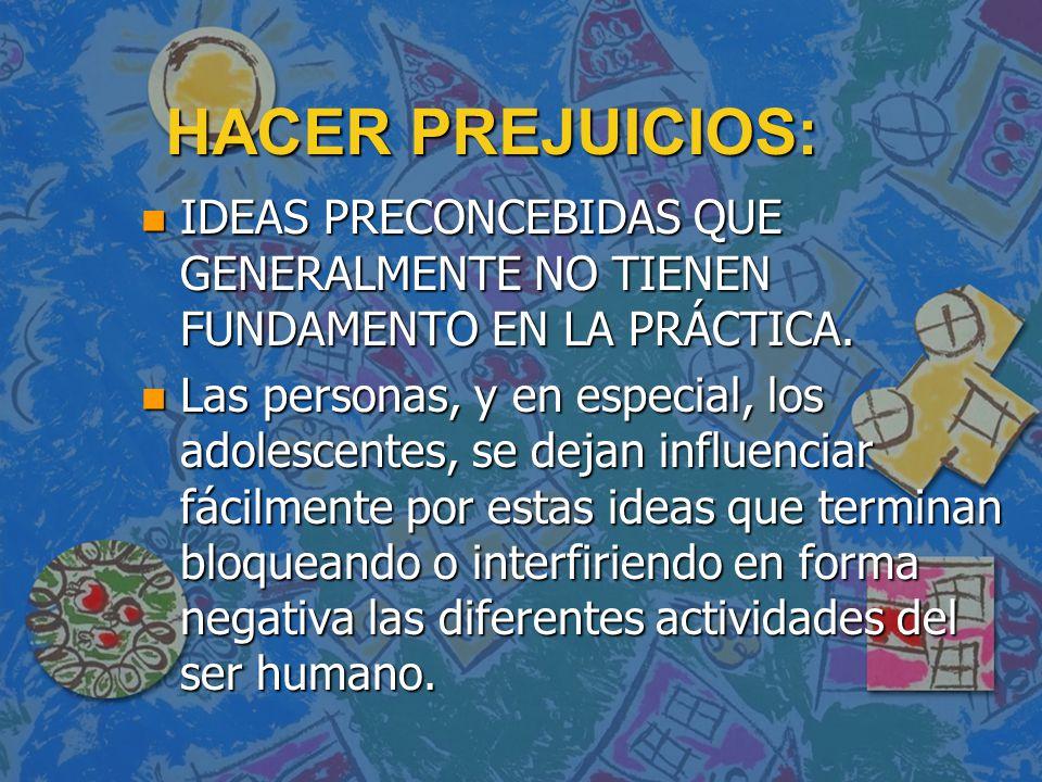 HACER PREJUICIOS: n IDEAS PRECONCEBIDAS QUE GENERALMENTE NO TIENEN FUNDAMENTO EN LA PRÁCTICA.