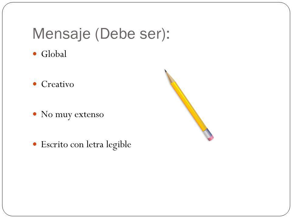 Mensaje (Debe ser): Global Creativo No muy extenso Escrito con letra legible