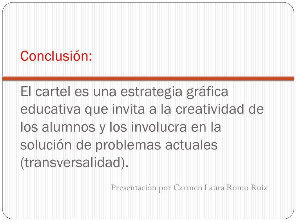 Conclusión: El cartel es una estrategia gráfica educativa que invita a la creatividad de los alumnos y los involucra en la solución de problemas actuales (transversalidad).