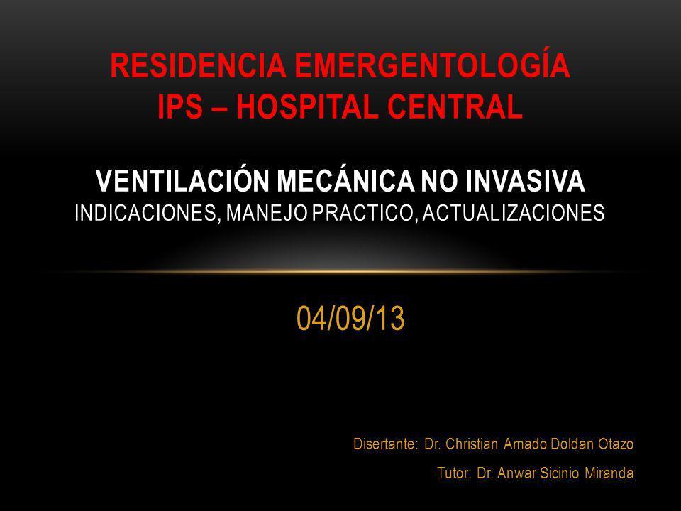 04/09/13 Disertante: Dr. Christian Amado Doldan Otazo Tutor: Dr. Anwar Sicinio Miranda RESIDENCIA EMERGENTOLOGÍA IPS – HOSPITAL CENTRAL VENTILACIÓN ME