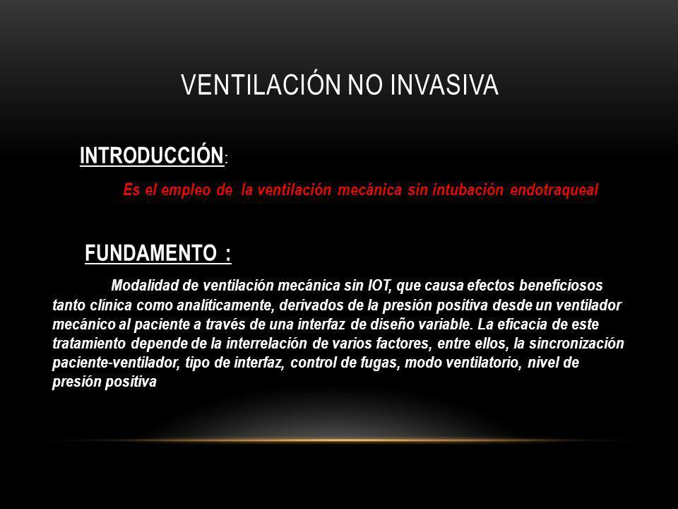 VENTILACIÓN NO INVASIVA INTRODUCCIÓN : Es el empleo de la ventilación mecánica sin intubación endotraqueal Es el empleo de la ventilación mecánica sin