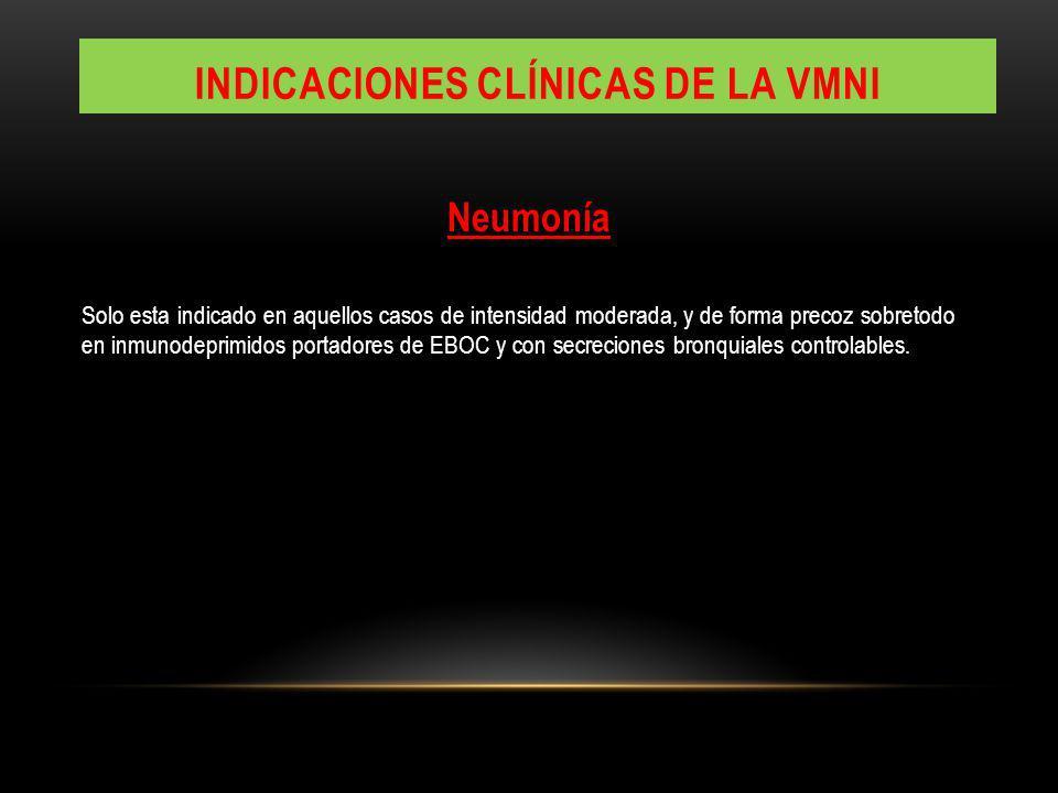 Neumonía Solo esta indicado en aquellos casos de intensidad moderada, y de forma precoz sobretodo en inmunodeprimidos portadores de EBOC y con secreciones bronquiales controlables.