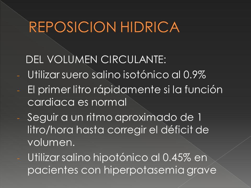 DEL VOLUMEN CIRCULANTE: - Utilizar suero salino isotónico al 0.9% - El primer litro rápidamente si la función cardiaca es normal - Seguir a un ritmo a