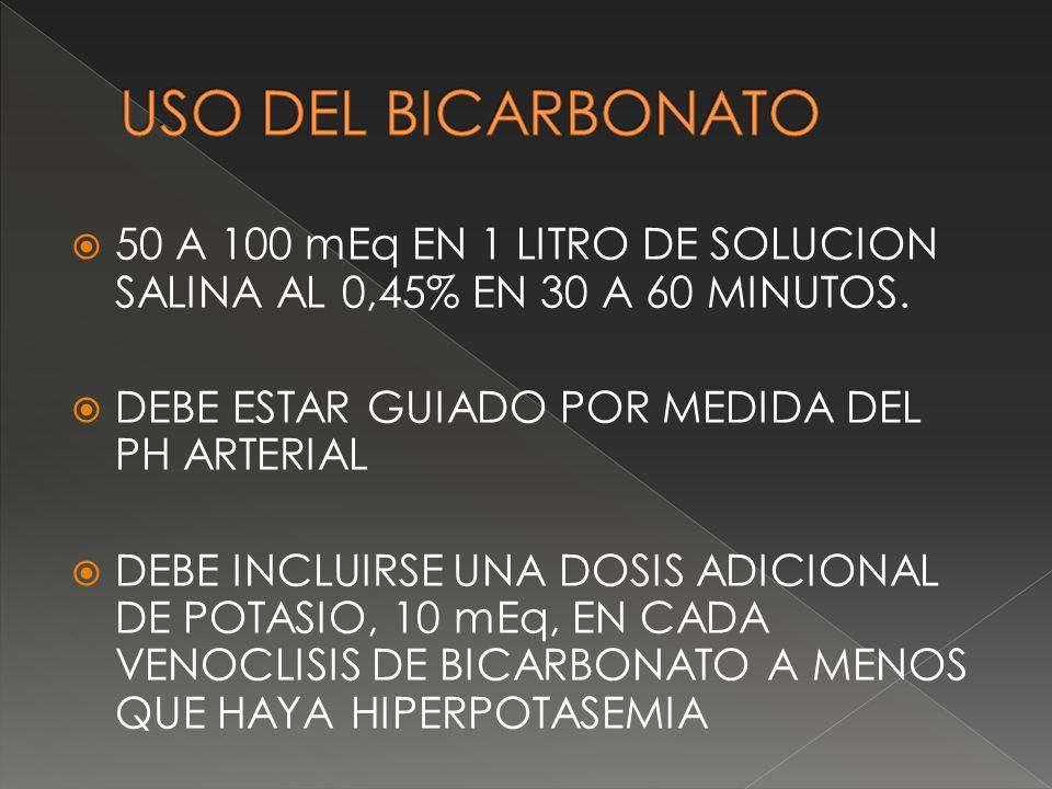 50 A 100 mEq EN 1 LITRO DE SOLUCION SALINA AL 0,45% EN 30 A 60 MINUTOS. DEBE ESTAR GUIADO POR MEDIDA DEL PH ARTERIAL DEBE INCLUIRSE UNA DOSIS ADICIONA