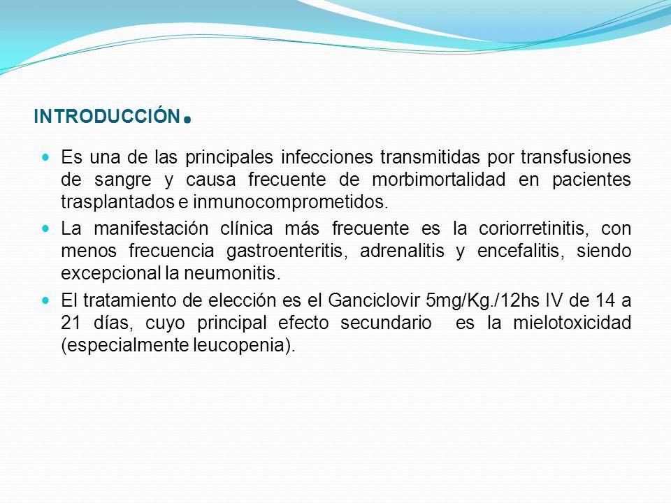 INTRODUCCIÓN. Es una de las principales infecciones transmitidas por transfusiones de sangre y causa frecuente de morbimortalidad en pacientes traspla