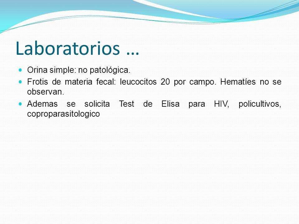 Orina simple: no patológica. Frotis de materia fecal: leucocitos 20 por campo. Hematíes no se observan. Ademas se solicita Test de Elisa para HIV, pol