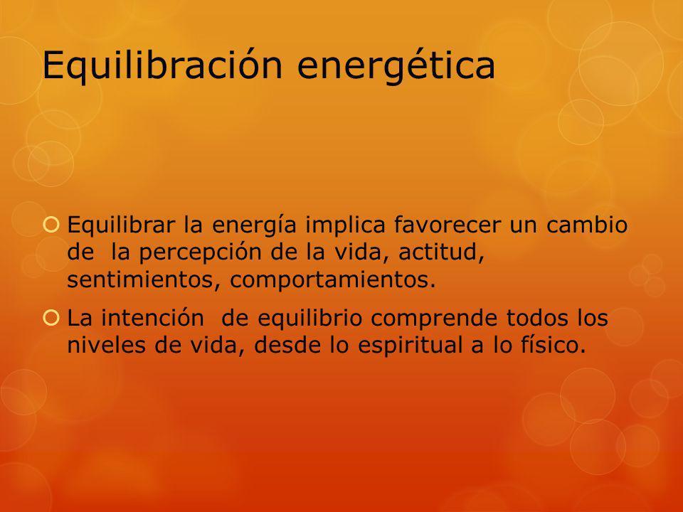 Equilibrar la energía implica favorecer un cambio de la percepción de la vida, actitud, sentimientos, comportamientos. La intención de equilibrio comp