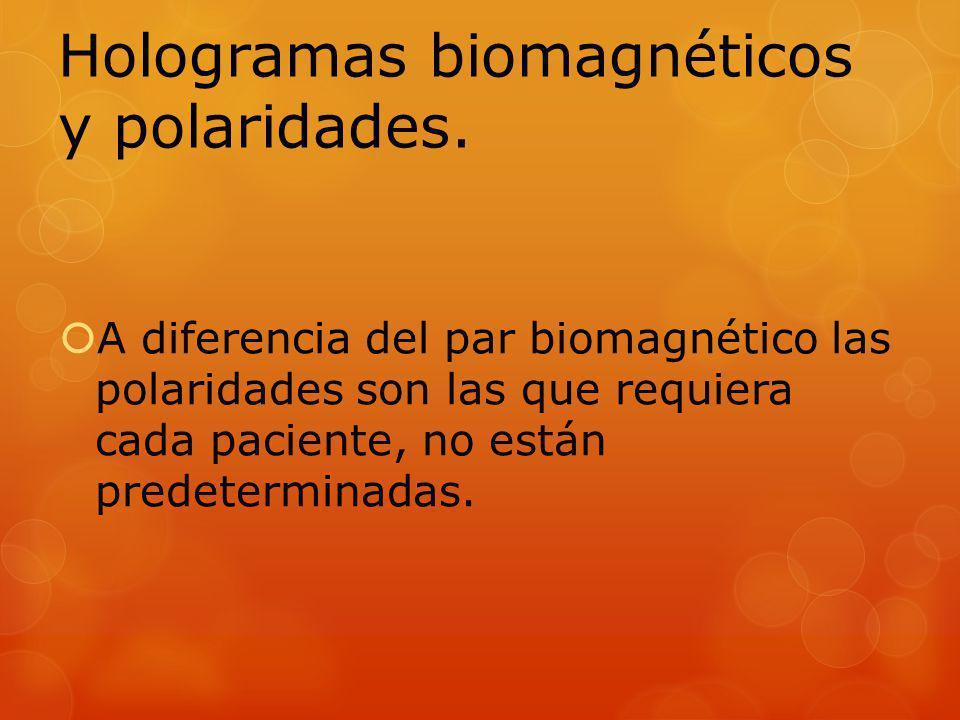 A diferencia del par biomagnético las polaridades son las que requiera cada paciente, no están predeterminadas. Hologramas biomagnéticos y polaridades