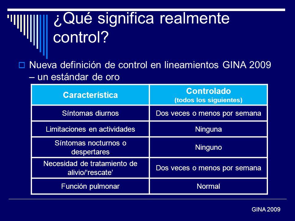 ¿Qué significa realmente control? Nueva definición de control en lineamientos GINA 2009 – un estándar de oro GINA 2009 Característica Controlado (todo