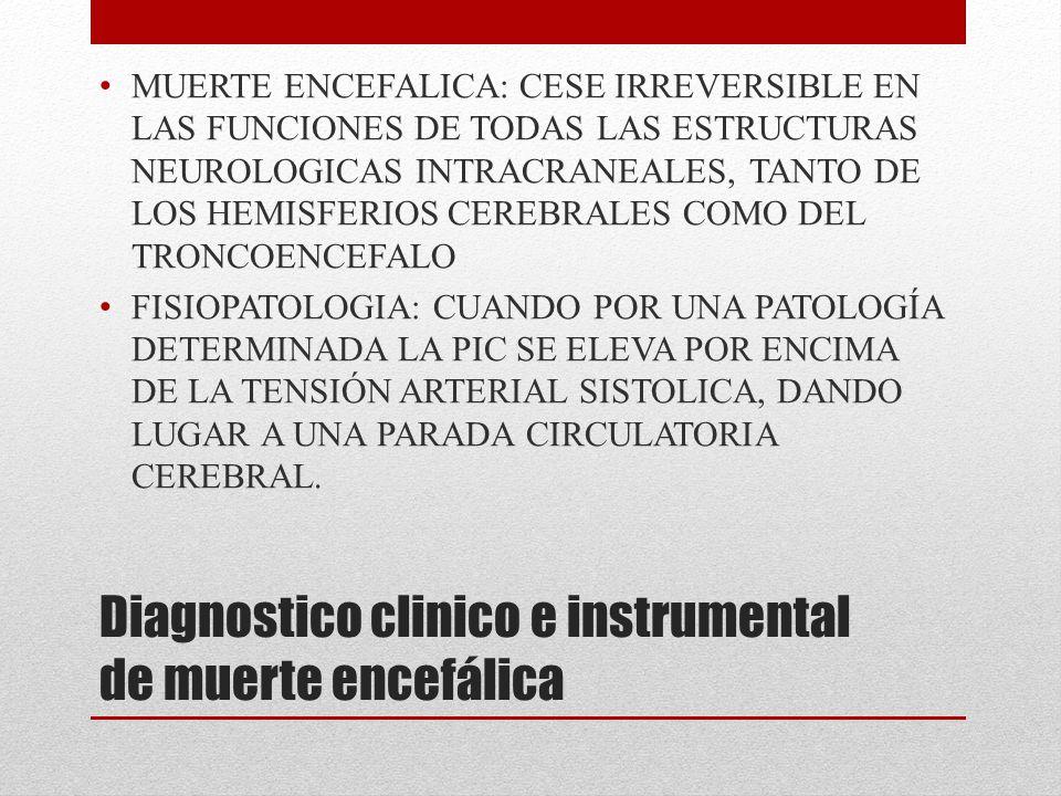 Diagnostico clinico e instrumental de muerte encefálica MUERTE ENCEFALICA: CESE IRREVERSIBLE EN LAS FUNCIONES DE TODAS LAS ESTRUCTURAS NEUROLOGICAS IN