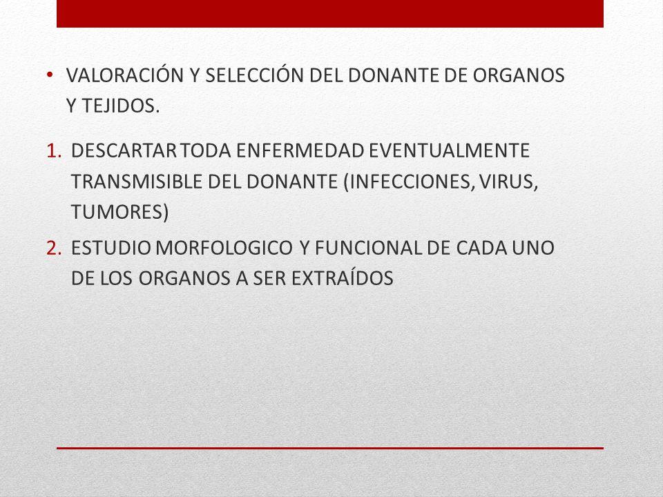 VALORACIÓN Y SELECCIÓN DEL DONANTE DE ORGANOS Y TEJIDOS. 1.DESCARTAR TODA ENFERMEDAD EVENTUALMENTE TRANSMISIBLE DEL DONANTE (INFECCIONES, VIRUS, TUMOR
