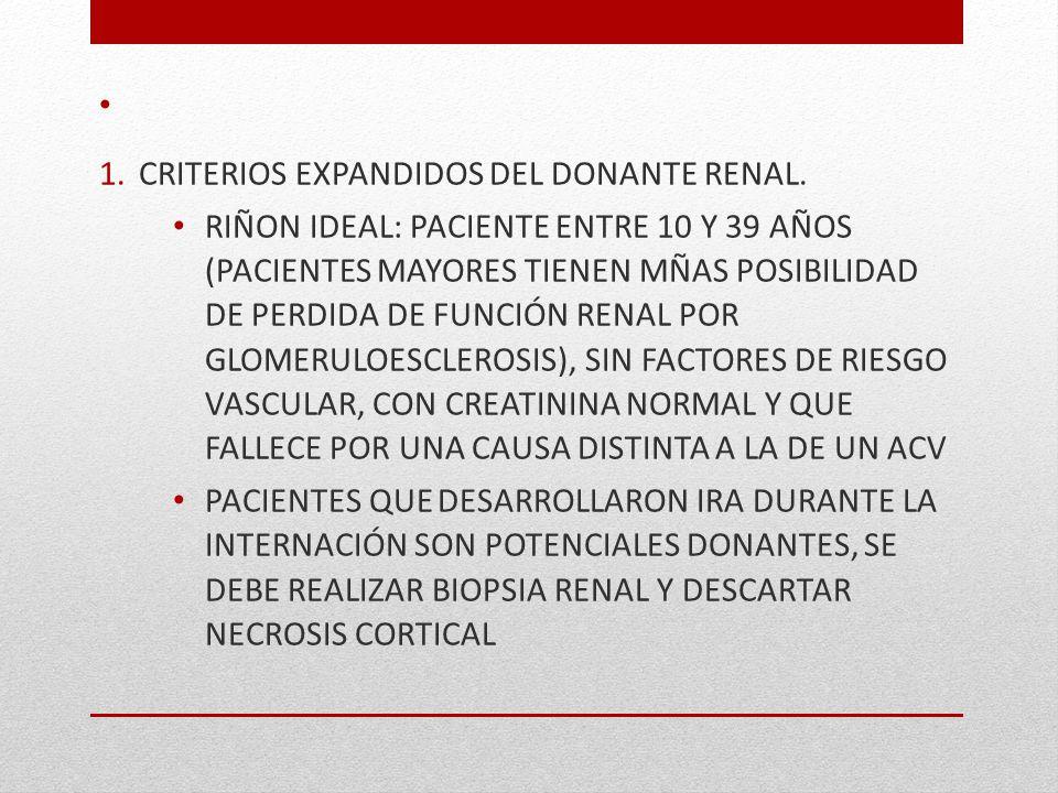 1.CRITERIOS EXPANDIDOS DEL DONANTE RENAL. RIÑON IDEAL: PACIENTE ENTRE 10 Y 39 AÑOS (PACIENTES MAYORES TIENEN MÑAS POSIBILIDAD DE PERDIDA DE FUNCIÓN RE