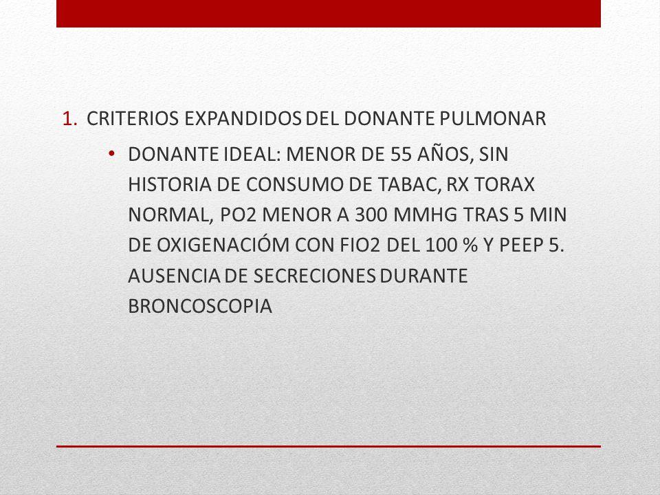 1.CRITERIOS EXPANDIDOS DEL DONANTE PULMONAR DONANTE IDEAL: MENOR DE 55 AÑOS, SIN HISTORIA DE CONSUMO DE TABAC, RX TORAX NORMAL, PO2 MENOR A 300 MMHG T