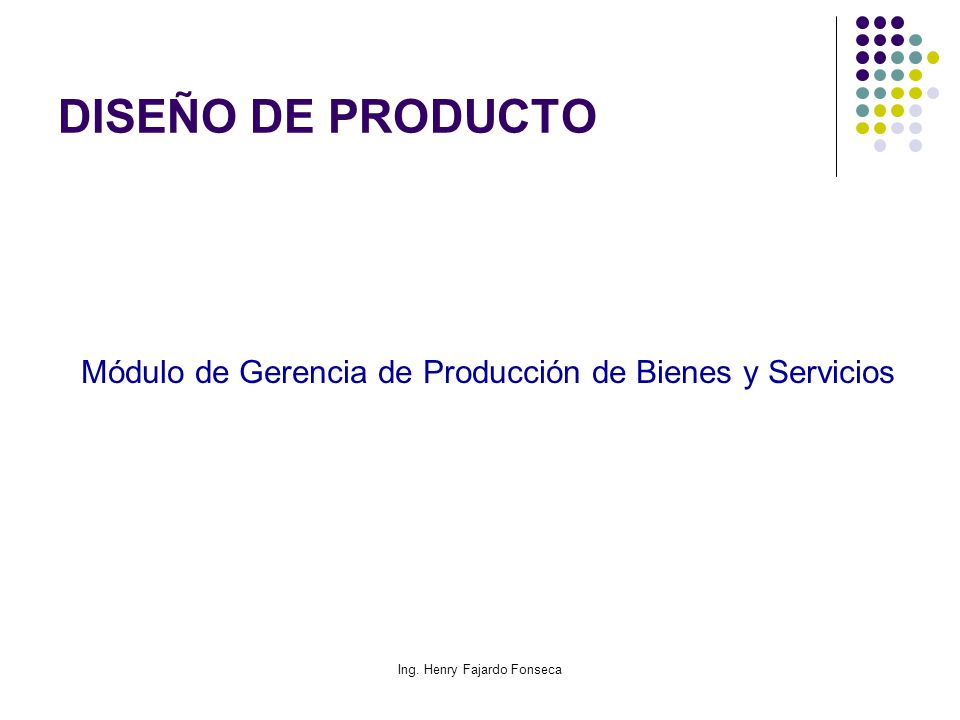 DISEÑO DE PRODUCTO Módulo de Gerencia de Producción de Bienes y Servicios