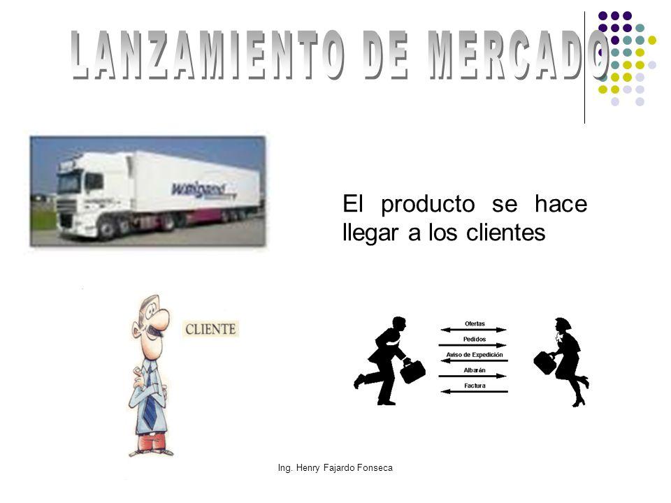 Ing. Henry Fajardo Fonseca El producto se hace llegar a los clientes