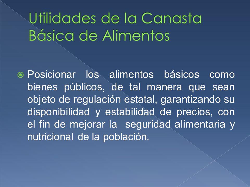 Posicionar los alimentos básicos como bienes públicos, de tal manera que sean objeto de regulación estatal, garantizando su disponibilidad y estabilid