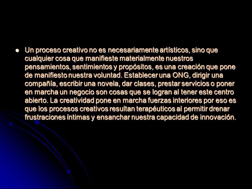 Un proceso creativo no es necesariamente artísticos, sino que cualquier cosa que manifieste materialmente nuestros pensamientos, sentimientos y propósitos, es una creación que pone de manifiesto nuestra voluntad.