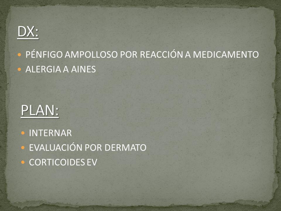 PÉNFIGO AMPOLLOSO POR REACCIÓN A MEDICAMENTO ALERGIA A AINES INTERNAR EVALUACIÓN POR DERMATO CORTICOIDES EV