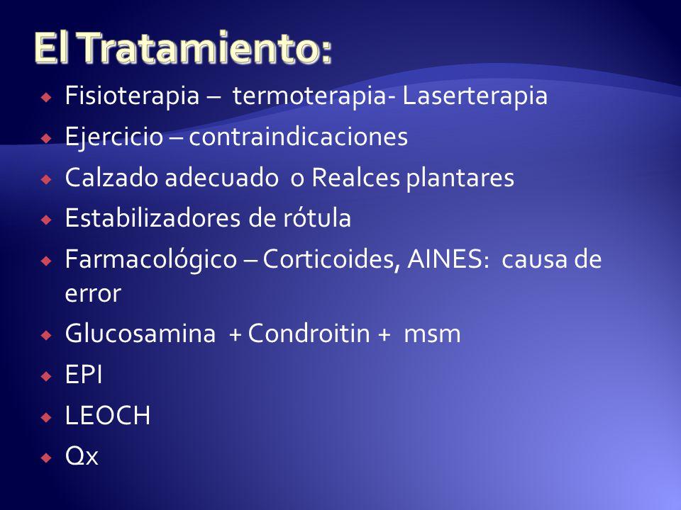 Fisioterapia – termoterapia- Laserterapia Ejercicio – contraindicaciones Calzado adecuado o Realces plantares Estabilizadores de rótula Farmacológico