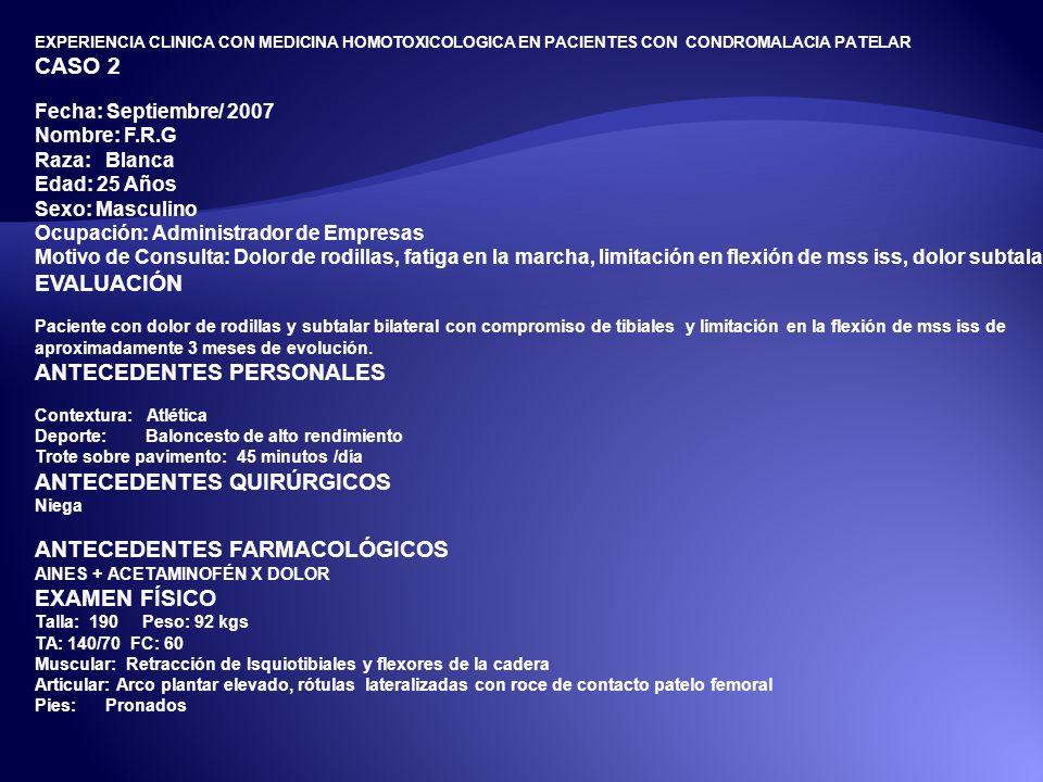 EXPERIENCIA CLINICA CON MEDICINA HOMOTOXICOLOGICA EN PACIENTES CON CONDROMALACIA PATELAR CASO 2 Fecha: Septiembre/ 2007 Nombre: F.R.G Raza: Blanca Eda