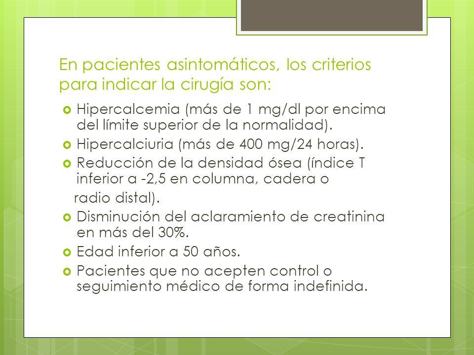 En pacientes asintomáticos, los criterios para indicar la cirugía son: Hipercalcemia (más de 1 mg/dl por encima del límite superior de la normalidad).