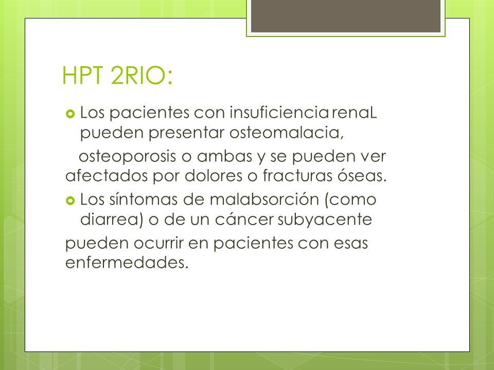 HPT 2RIO: Los pacientes con insuficiencia renaL pueden presentar osteomalacia, osteoporosis o ambas y se pueden ver afectados por dolores o fracturas