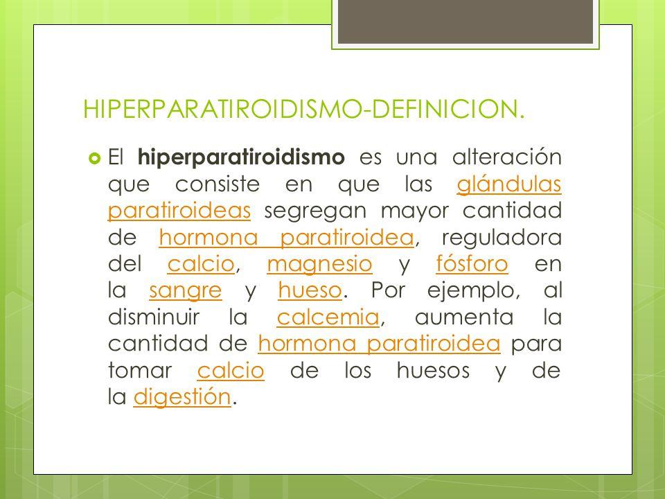 HIPERPARATIROIDISMO-DEFINICION. El hiperparatiroidismo es una alteración que consiste en que las glándulas paratiroideas segregan mayor cantidad de ho