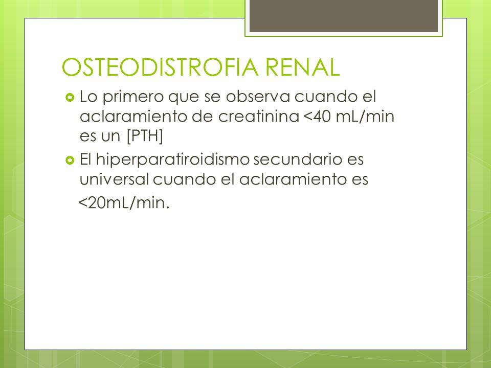 OSTEODISTROFIA RENAL Lo primero que se observa cuando el aclaramiento de creatinina <40 mL/min es un [PTH] El hiperparatiroidismo secundario es univer