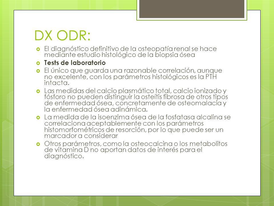 DX ODR: El diagnóstico definitivo de la osteopatía renal se hace mediante estudio histológico de la biopsia ósea Tests de laboratorio El único que gua