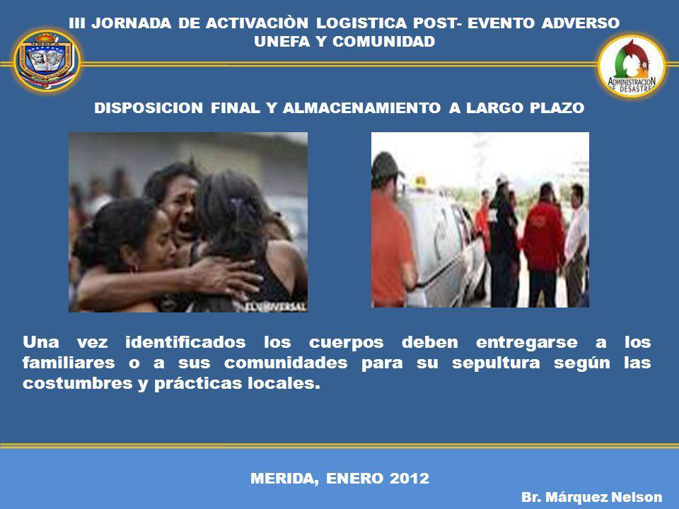 MERIDA, ENERO 2012 III JORNADA DE ACTIVACIÒN LOGISTICA POST- EVENTO ADVERSO UNEFA Y COMUNIDAD Br. Márquez Nelson DISPOSICION FINAL Y ALMACENAMIENTO A