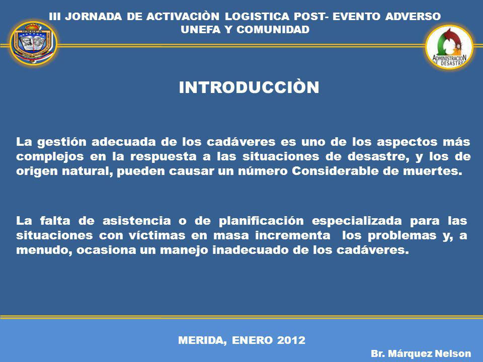 MERIDA, ENERO 2012 III JORNADA DE ACTIVACIÒN LOGISTICA POST- EVENTO ADVERSO UNEFA Y COMUNIDAD Br. Márquez Nelson INTRODUCCIÒN La gestión adecuada de l
