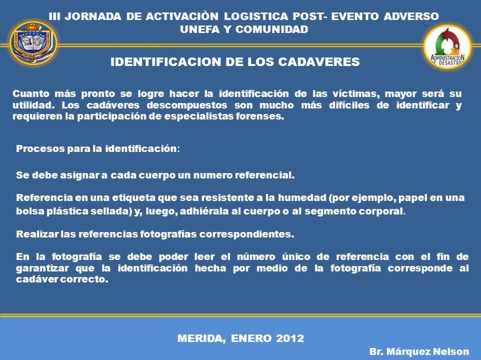 MERIDA, ENERO 2012 III JORNADA DE ACTIVACIÒN LOGISTICA POST- EVENTO ADVERSO UNEFA Y COMUNIDAD Br. Márquez Nelson IDENTIFICACION DE LOS CADAVERES Cuant