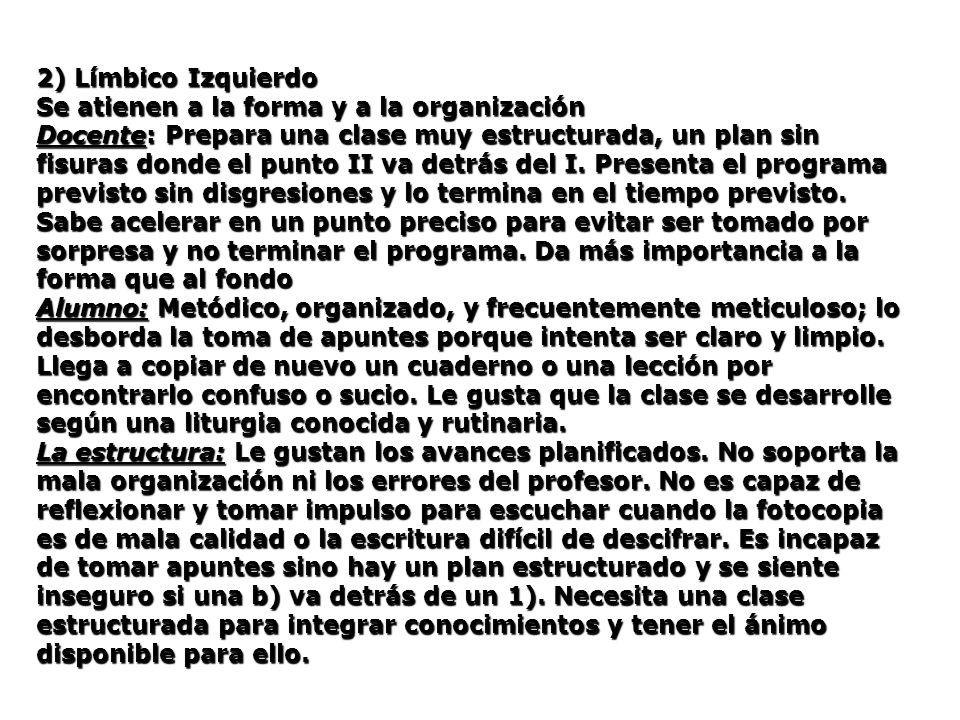 2) Límbico Izquierdo Se atienen a la forma y a la organización Docente: Prepara una clase muy estructurada, un plan sin fisuras donde el punto II va d
