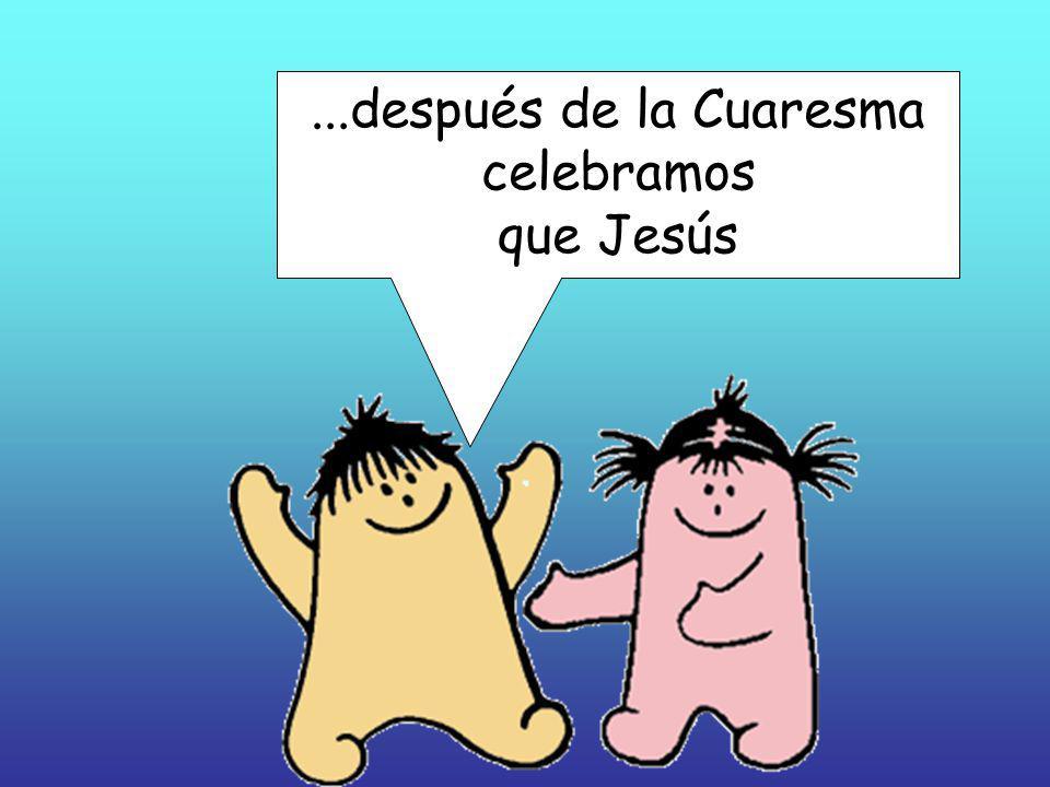 Pascua significa paso y es el tiempo de la alegría, porque...