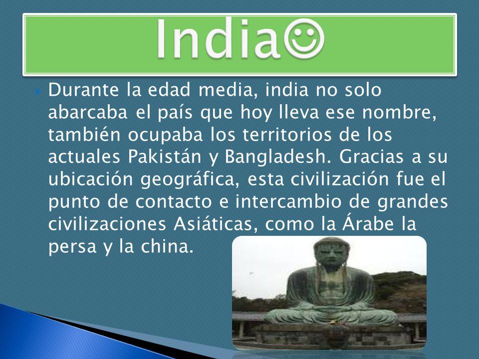 Durante la edad media, india no solo abarcaba el país que hoy lleva ese nombre, también ocupaba los territorios de los actuales Pakistán y Bangladesh.