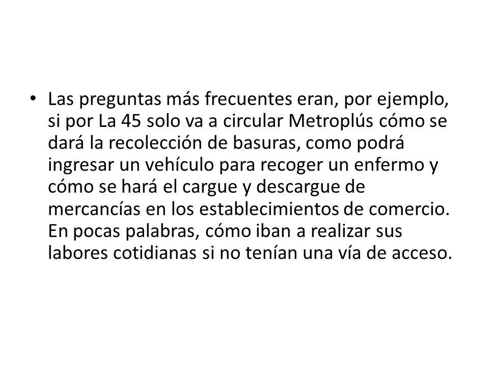 Las preguntas más frecuentes eran, por ejemplo, si por La 45 solo va a circular Metroplús cómo se dará la recolección de basuras, como podrá ingresar