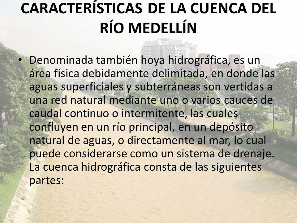 CARACTERÍSTICAS DE LA CUENCA DEL RÍO MEDELLÍN Denominada también hoya hidrográfica, es un área física debidamente delimitada, en donde las aguas super