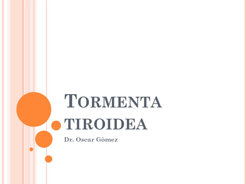 T ORMENTA TIROIDEA Dr. Oscar Gòmez
