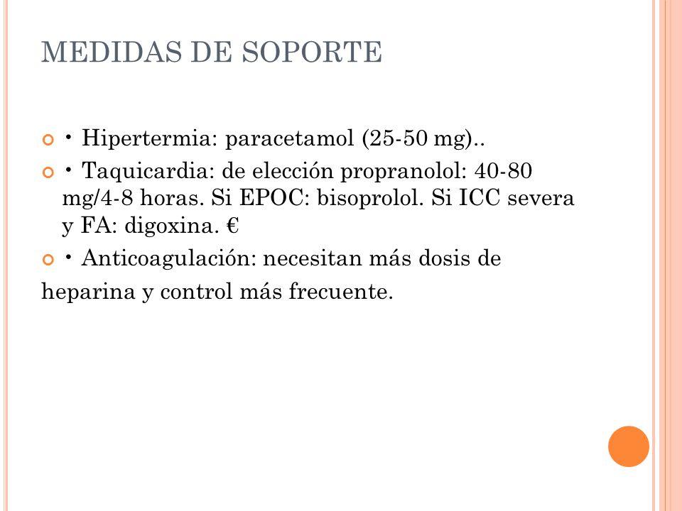 MEDIDAS DE SOPORTE Hipertermia: paracetamol (25-50 mg).. Taquicardia: de elección propranolol: 40-80 mg/4-8 horas. Si EPOC: bisoprolol. Si ICC severa