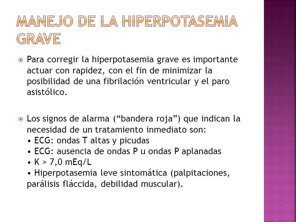 Para corregir la hiperpotasemia grave es importante actuar con rapidez, con el fin de minimizar la posibilidad de una fibrilación ventricular y el par