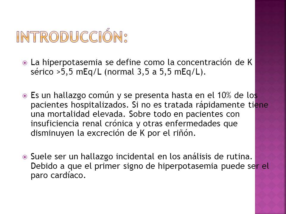 La hiperpotasemia se define como la concentración de K sérico >5,5 mEq/L (normal 3,5 a 5,5 mEq/L). Es un hallazgo común y se presenta hasta en el 10%