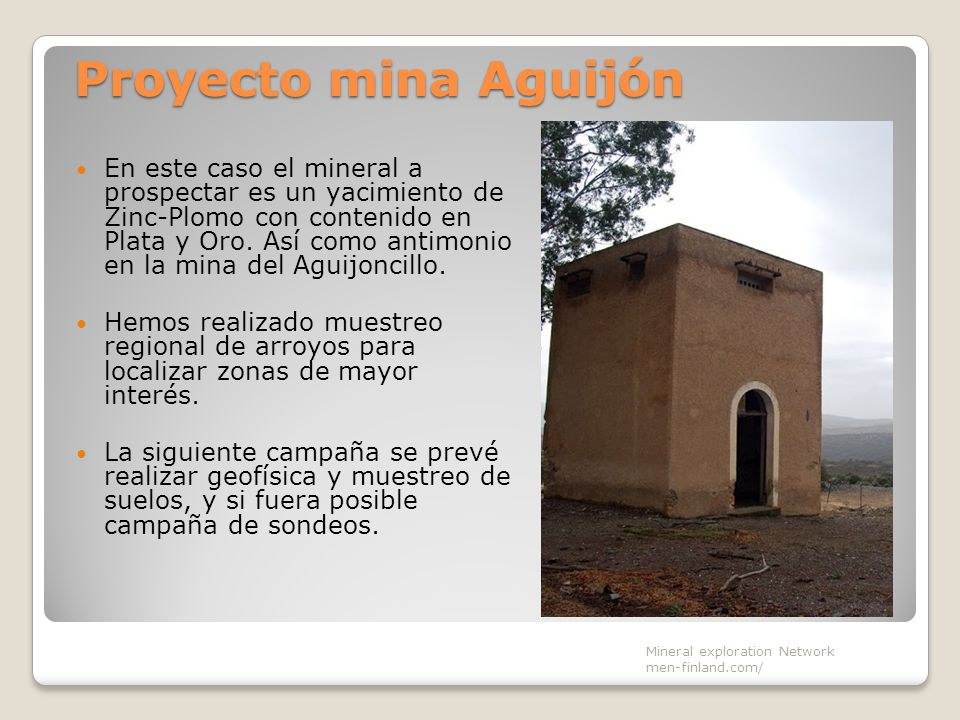 Proyecto mina Aguijón En este caso el mineral a prospectar es un yacimiento de Zinc-Plomo con contenido en Plata y Oro. Así como antimonio en la mina